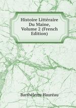 Histoire Littraire Du Maine, Volume 2 (French Edition)