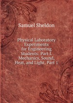 Physical Laboratory Experiments for Engineering Students: Part I. Mechanics, Sound, Heat, and Light, Part 1