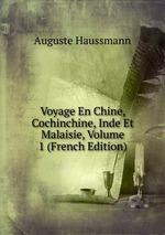Voyage En Chine, Cochinchine, Inde Et Malaisie, Volume 1 (French Edition)