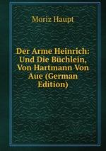 Der Arme Heinrich: Und Die Bchlein, Von Hartmann Von Aue (German Edition)