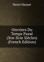 Onvriers Du Temps Pass (Xve-Xvie Sicles) (French Edition)