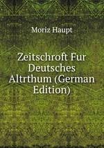 Zeitschroft Fur Deutsches Altrthum (German Edition)