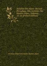 Annales Des Alpes: Recueil Priodique Des Archives Des Hautes-Alpes, Volumes 15-16 (French Edition)