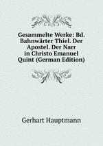 Gesammelte Werke: Bd. Bahnwrter Thiel. Der Apostel. Der Narr in Christo Emanuel Quint (German Edition)