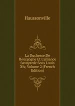 La Duchesse De Bourgogne Et L`alliance Savoyarde Sous Louis Xiv, Volume 2 (French Edition)