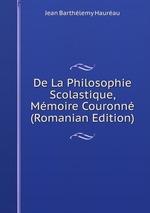 De La Philosophie Scolastique, Mmoire Couronn (Romanian Edition)
