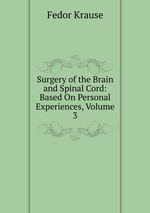 Surgery of the Brain and Spinal Cord: Based On Personal Experiences, Volume 3