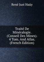 Trait De Minralogie. (Conseil Des Mines). 4 Tom. And Atlas. (French Edition)