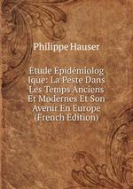 tude pidmiolog Ique: La Peste Dans Les Temps Anciens Et Modernes Et Son Avenir En Europe (French Edition)