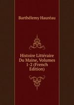 Histoire Littraire Du Maine, Volumes 1-2 (French Edition)