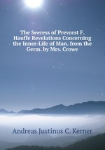 The Seeress of Prevorst F. Hauffe Revelations Concerning the Inner-Life of Man. from the Germ. by Mrs. Crowe