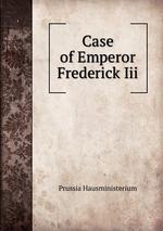 Case of Emperor Frederick Iii