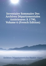 Inventaire Sommaire Des Archives Dpartementales Antrieures 1790, Volume 6 (French Edition)