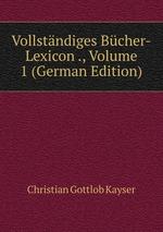 Vollstndiges Bcher-Lexicon ., Volume 1 (German Edition)