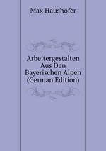 Arbeitergestalten Aus Den Bayerischen Alpen (German Edition)