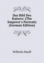 Das Bild Des Kaisers: (The Emperor`s Portrait) (German Edition)