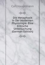 Die Metaphysik in Der Modernen Physiologie: Eine Kritische Untersuchung (German Edition)