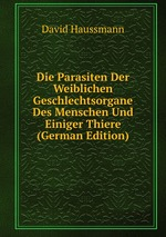 Die Parasiten Der Weiblichen Geschlechtsorgane Des Menschen Und Einiger Thiere (German Edition)