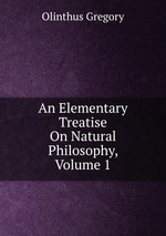 An Elementary Treatise On Natural Philosophy, Volume 1