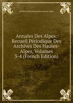 Annales Des Alpes: Recueil Priodique Des Archives Des Hautes-Alpes, Volumes 3-4 (French Edition)