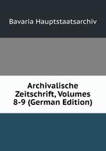Archivalische Zeitschrift, Volumes 8-9 (German Edition)