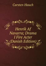 Henrik Af Navarra; Drama I Fire Acter (Danish Edition)