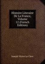 Histoire Literaire De La France, Volume 12 (French Edition)