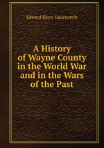 A History of Wayne County in the World War and in the Wars of the Past