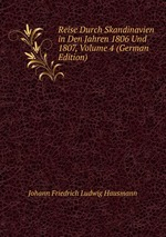 Reise Durch Skandinavien in Den Jahren 1806 Und 1807, Volume 4 (German Edition)