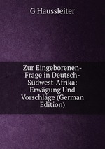 Zur Eingeborenen-Frage in Deutsch-Sdwest-Afrika: Erwgung Und Vorschlge (German Edition)