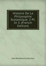 Histoire De La Philosophie Scolastique. 2 Pt. In 3. (French Edition)