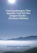 Untersuchungen ber Sprache Und Stil Des Jungen Herder . (German Edition)