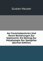 ber Faulnissbacterien Und Deren Beziehungen Zur Septicamie: Ein Beitrag Zur Morphologie Der Speltpilze (German Edition)