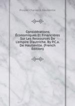 Considrations conomiques Et Financires Sur Les Ressources De L`empire D`autriche. By P.C.a. De Haulleville. (French Edition)