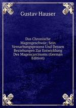 Das Chronische Magengeschwr; Sein Vernarbungsprocess Und Dessen Beziehungen Zur Entwicklung Des Magencarcinoms (German Edition)