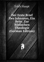 Der Erste Brief Des Johannes, Ein Beitr. Zur Biblischen Theologie (German Edition)