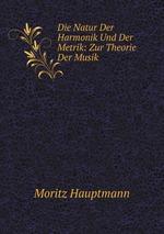 Die Natur Der Harmonik Und Der Metrik: Zur Theorie Der Musik
