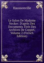 Le Salon De Madame Necker: D`aprs Des Documents Tirs Des Archives De Coppet, Volume 2 (French Edition)