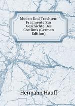 Moden Und Trachten: Fragmente Zur Geschichte Des Costms (German Edition)