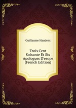Trois Cent Soixante Et Six Apologues D`esope (French Edition)