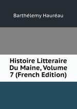 Histoire Litteraire Du Maine, Volume 7 (French Edition)