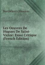 Les Oeuvres De Hugues De Saint-Victor: Essai Critique (French Edition)