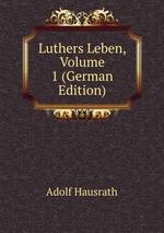 Luthers Leben, Volume 1 (German Edition)