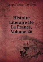 Histoire Literaire De La France, Volume 26