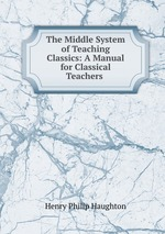 The Middle System of Teaching Classics: A Manual for Classical Teachers
