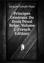 Principes Gnraux Du Droit Pnal Belge, Volume 2 (French Edition)