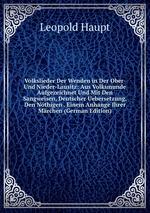 Volkslieder Der Wenden in Der Ober- Und Nieder-Lausitz: Aus Volksmunde Aufgezeichnet Und Mit Den Sangweisen, Deutscher Uebersetzung, Den Nthigen . Einem Anhange Ihrer Mrchen (German Edition)