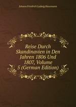 Reise Durch Skandinavien in Den Jahren 1806 Und 1807, Volume 5 (German Edition)