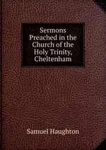 Sermons Preached in the Church of the Holy Trinity, Cheltenham