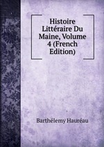 Histoire Littraire Du Maine, Volume 4 (French Edition)
